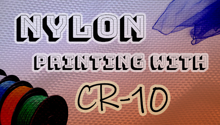 printing-nylon-with-3d-printer-cr-10